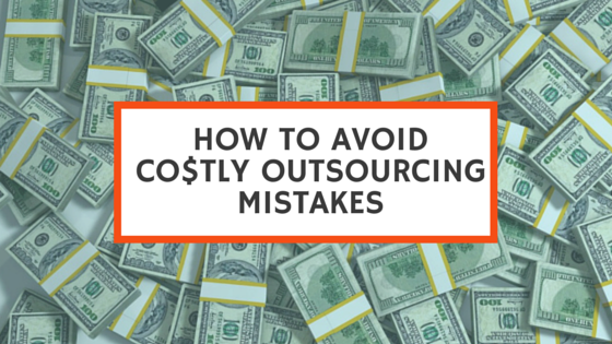 """Entrepreneur Beware"": Avoid a few common Mistakes when Outsourcing…"